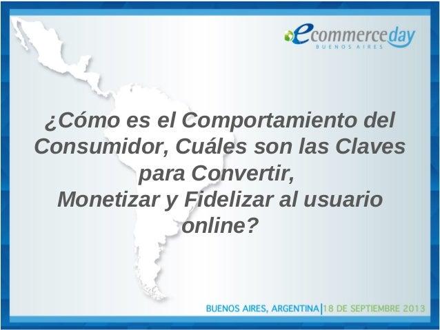 ¿Cómo es el Comportamiento del Consumidor, Cuáles son las Claves para Convertir, Monetizar y Fidelizar al usuario online?