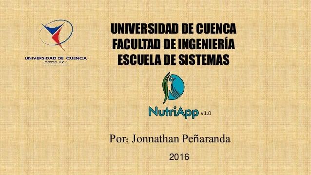 UNIVERSIDAD DE CUENCA FACULTAD DE INGENIERÍA ESCUELA DE SISTEMAS Por: Jonnathan Peñaranda 2016 v1.0