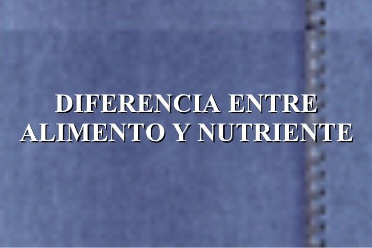 DIFERENCIA ENTRE ALIMENTO Y NUTRIENTE