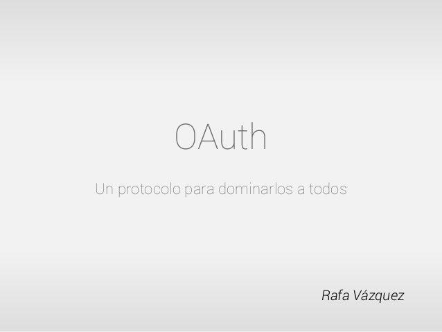 OAuthUn protocolo para dominarlos a todos                                Rafa Vázquez