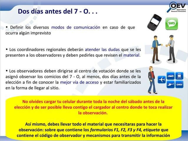 Dos días antes del 7 - O. . .• Definir los diversos modos de comunicación en caso de queocurra algún imprevisto• Los coord...