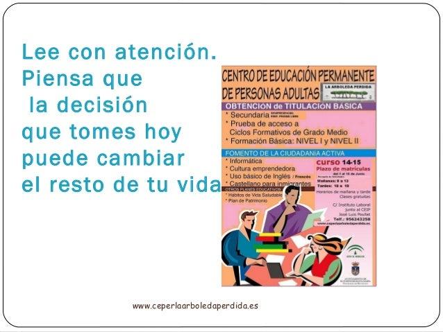Lee con atención. Piensa que la decisión que tomes hoy puede cambiar el resto de tu vida. www.ceperlaarboledaperdida.es