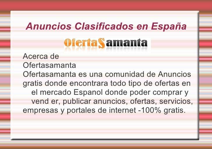 Anuncios Clasificados en España Acerca de Ofertasamanta Ofertasamanta es una comunidad de Anuncios gratis donde encontrara...