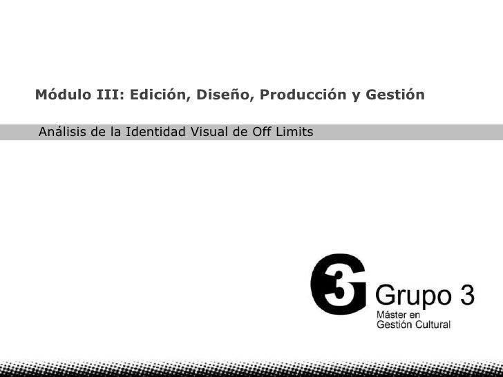 Módulo III: Edición, Diseño, Producción y Gestión<br />Análisis de la Identidad Visual de Off Limits<br />1<br />