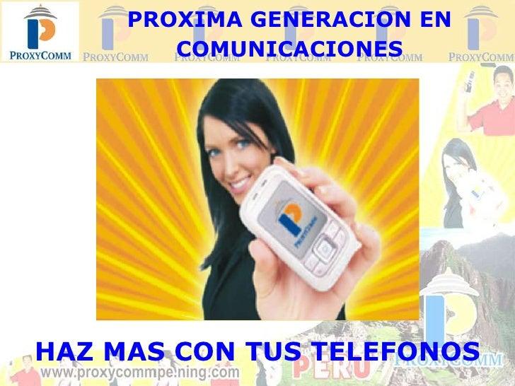 PROXIMA GENERACION ENCOMUNICACIONES<br />HAZ MAS CON TUS TELEFONOS<br />