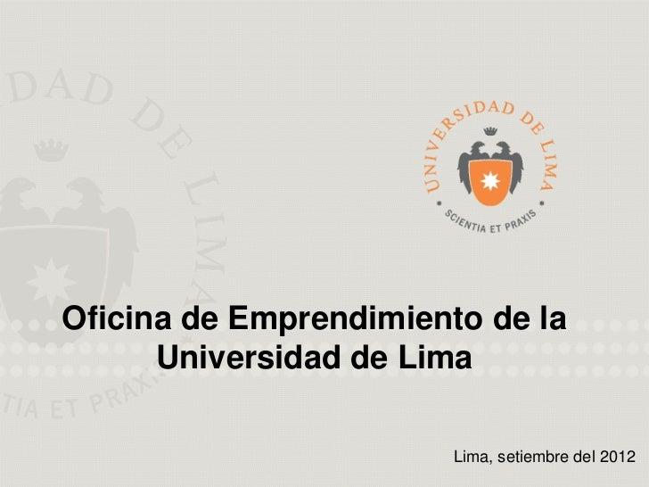 Oficina de Emprendimiento de la      Universidad de Lima                        Lima, setiembre del 2012