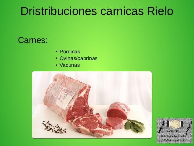 Dristribuciones carnicas Rielo Carnes: ● Porcinas ● Ovinas/caprinas ● Vacunas