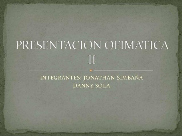 INTEGRANTES: JONATHAN SIMBAÑA DANNY SOLA