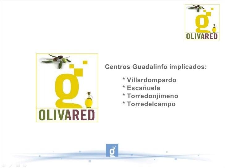 Centros Guadalinfo implicados: * Villardompardo * Escañuela * Torredonjimeno * Torredelcampo