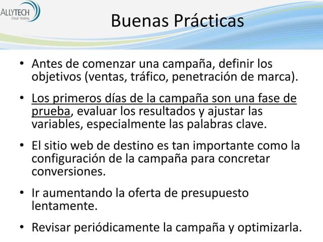 Buenas Prácticas • Antes de comenzar una campaña, definir los objetivos (ventas, tráfico, penetración de marca). • Los pri...