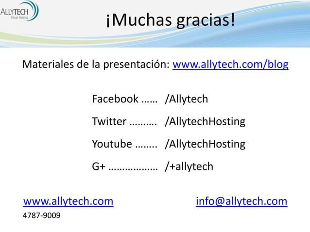 ¡Muchas gracias! Materiales de la presentación: www.allytech.com/blog Facebook …… /Allytech Twitter ………. /AllytechHosting ...