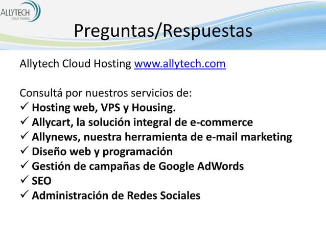 Preguntas/Respuestas Allytech Cloud Hosting www.allytech.com Consultá por nuestros servicios de:  Hosting web, VPS y Hous...
