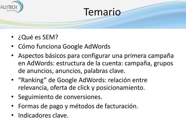 Temario • ¿Qué es SEM? • Cómo funciona Google AdWords • Aspectos básicos para configurar una primera campaña en AdWords: e...