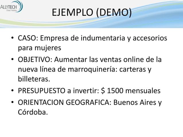 EJEMPLO (DEMO) • CASO: Empresa de indumentaria y accesorios para mujeres • OBJETIVO: Aumentar las ventas online de la nuev...