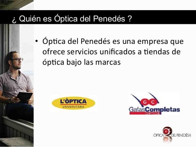 ¿ Quién es Óptica del Penedés ?  • Óp6ca&del&Penedés&es&una&empresa&que& ofrece&servicios&unificados&a&6endas&de& óp6ca&ba...