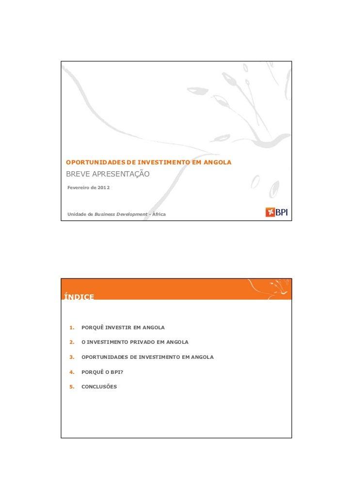 OPORTUNIDADES DE INVESTIMENTO EM ANGOLABREVE APRESENTAÇÃO Fevereiro de 2012 Unidade de Business Development - ÁfricaÍNDICE...