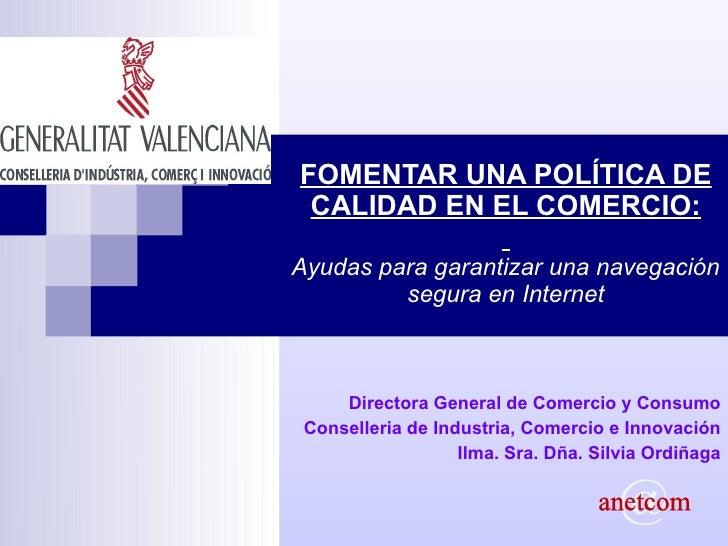 Directora General de Comercio y Consumo Conselleria de Industria, Comercio e Innovación Ilma. Sra. Dña. Silvia Ordiñaga FO...