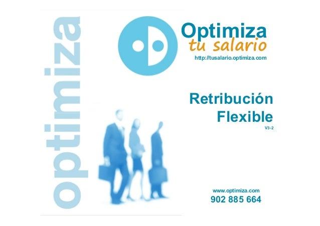 Optimiza tu salario http://tusalario.optimiza.com  Retribución Flexible V3-2  www.optimiza.com  902 885 664 © Optimiza - T...