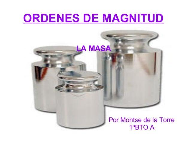 ORDENES DE MAGNITUD LA MASA Por Montse de la Torre 1ªBTO A