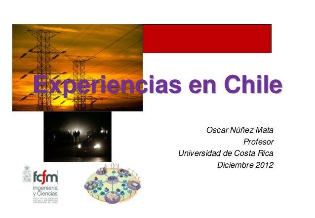 Experiencias en Chile                   Oscar Núñez Mata                             Profesor            Universidad de Co...