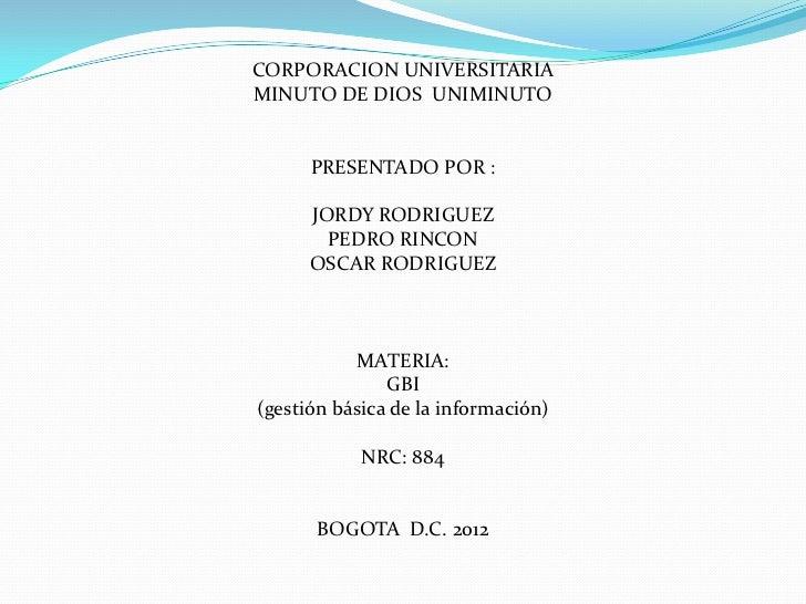 CORPORACION UNIVERSITARIAMINUTO DE DIOS UNIMINUTO      PRESENTADO POR :      JORDY RODRIGUEZ        PEDRO RINCON      OSCA...