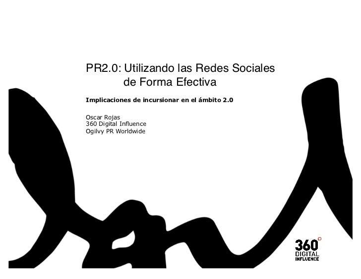 """PR2.0: Utilizando las Redes Sociales """"      de Forma EfectivaImplicaciones de incursionar en el ámbito 2.0Oscar Rojas360 ..."""