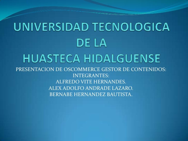 PRESENTACION DE OSCOMMERCE GESTOR DE CONTENIDOS:                   INTEGRANTES:             ALFREDO VITE HERNANDES.       ...