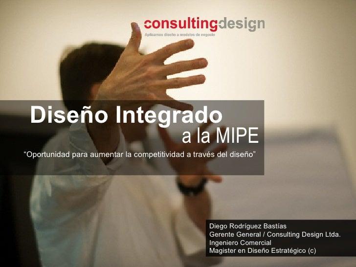 Diego Rodríguez Bastías Gerente General / Consulting Design Ltda. Ingeniero Comercial Magister en Diseño Estratégico (c) D...
