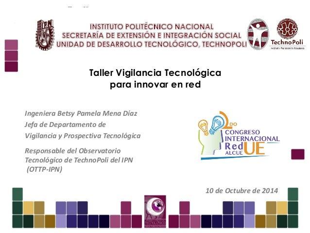 Secretaría de Extensión e Integración Social  Unidad de Desarrollo Tecnológico  TechnoPoli  Taller Vigilancia Tecnológica ...