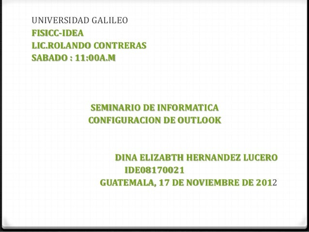 UNIVERSIDAD GALILEOFISICC-IDEALIC.ROLANDO CONTRERASSABADO : 11:00A.M          SEMINARIO DE INFORMATICA          CONFIGURAC...