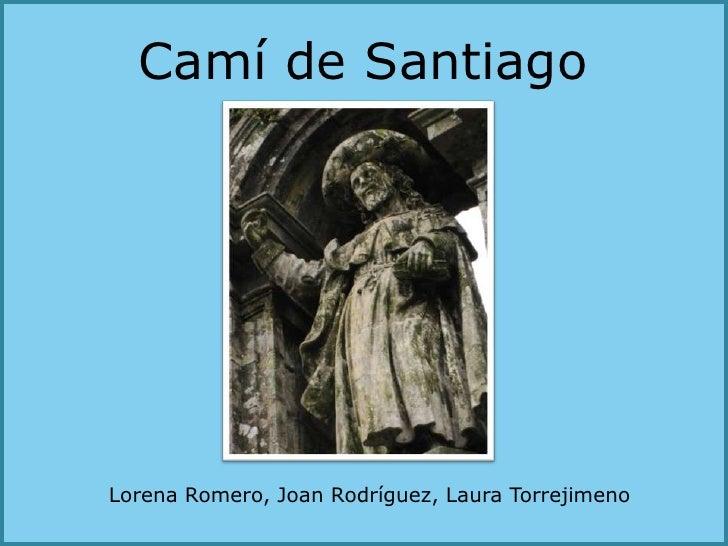 Camí de Santiago<br />Lorena Romero, Joan Rodríguez, Laura Torrejimeno<br />