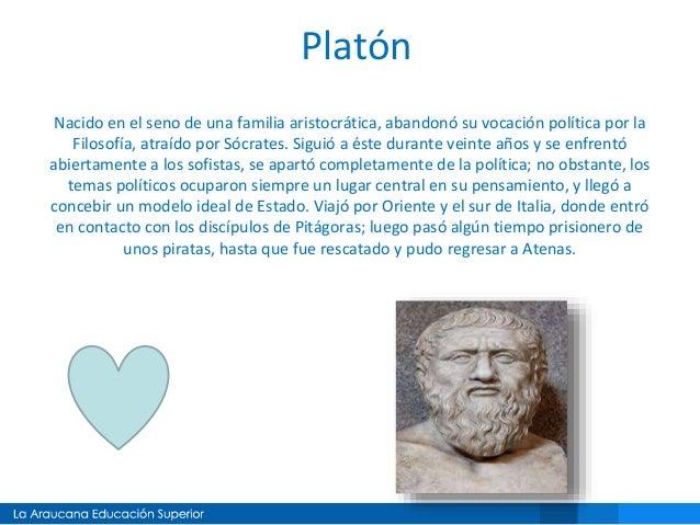 Platón Nacido en el seno de una familia aristocrática, abandonó su vocación política por la Filosofía, atraído por Sócrate...