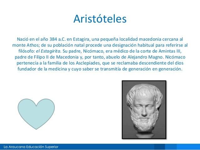 Aristóteles Nació en el año 384 a.C. en Estagira, una pequeña localidad macedonia cercana al monte Athos; de su población ...