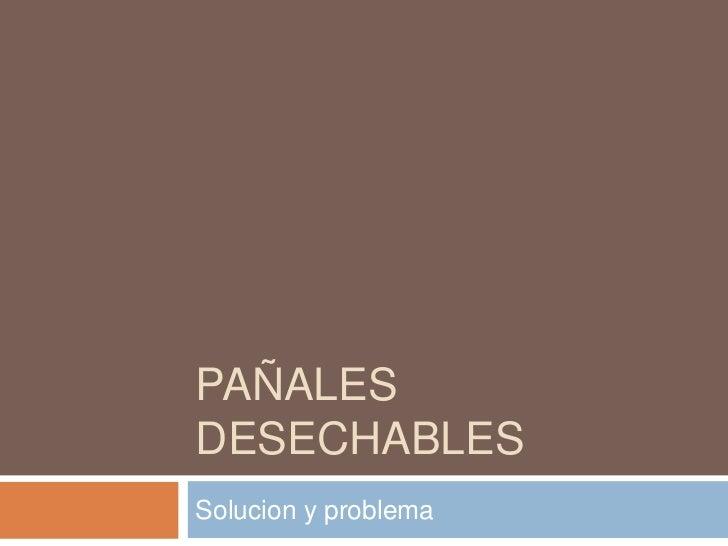Pañales desechables<br />Solucion y problema<br />