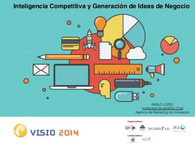 Inteligencia Competitiva y Generación de Ideas de Negocio  PABLO LÓPEZ  THINKING-BUSINESS.COM  Agencia de Marketing de Inn...