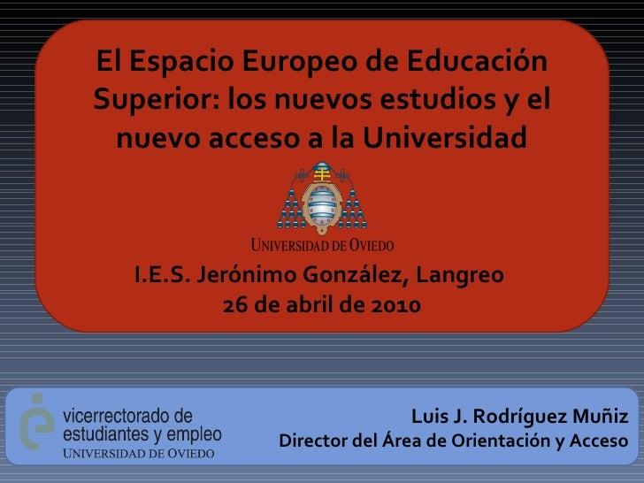 El Espacio Europeo de Educación Superior: los nuevos estudios y el nuevo acceso a la Universidad I.E.S. Jerónimo González,...