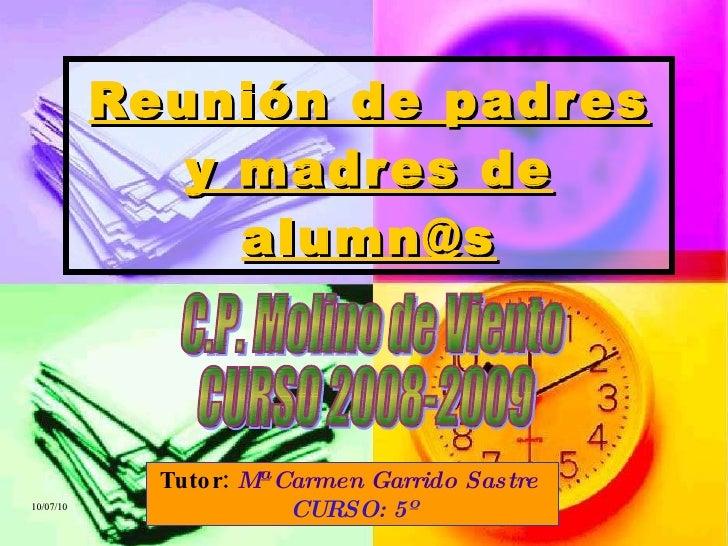Reunión de padres y madres de alumn@s Tutor:  Mª Carmen Garrido Sastre  CURSO: 5º C.P. Molino de Viento CURSO 2008-2009