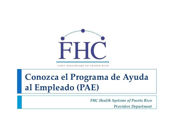 Conozca el Programa de Ayudaal Empleado (PAE)              FHC Health Systems of Puerto Rico                          Prov...