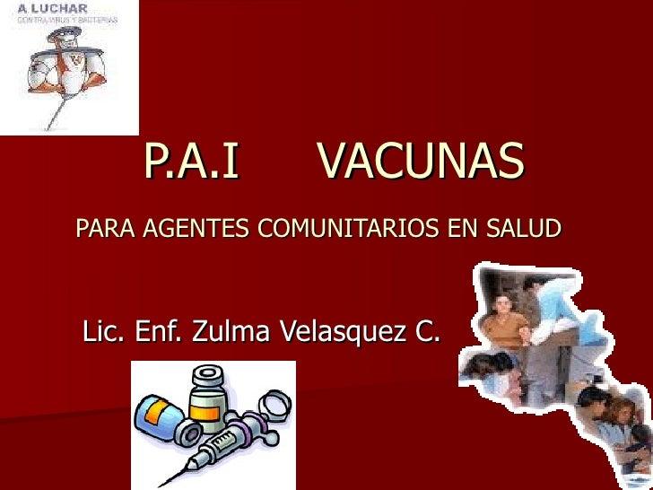 P.A.I  VACUNAS PARA AGENTES COMUNITARIOS EN SALUD   Lic. Enf. Zulma Velasquez C.