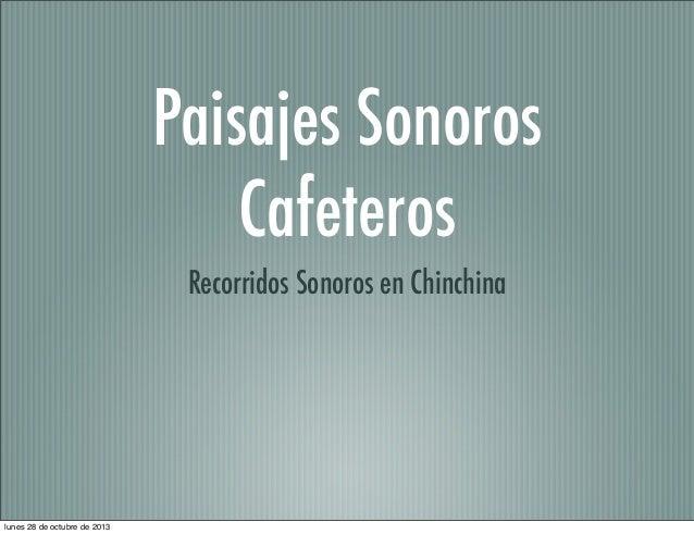 Paisajes Sonoros Cafeteros Recorridos Sonoros en Chinchina  lunes 28 de octubre de 2013