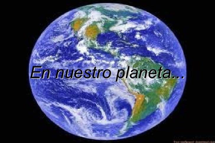 En nuestro planeta...