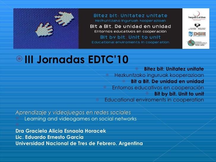 <ul><li>III Jornadas EDTC'10 </li></ul><ul><li>Bitez bit: Unitatez unitate </li></ul><ul><li>Hezkuntzako inguruak kooperaz...