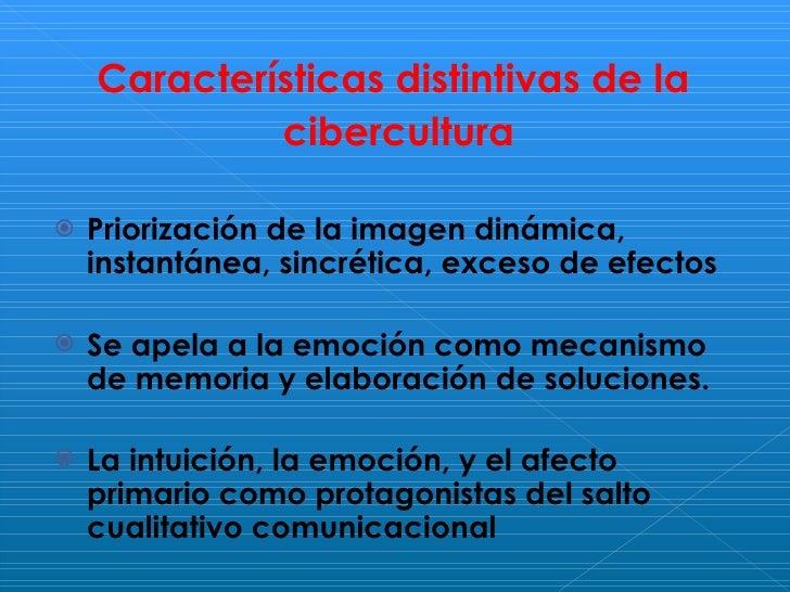<ul><li>Características distintivas de la  </li></ul><ul><li>cibercultura </li></ul><ul><li>Priorización de la imagen diná...