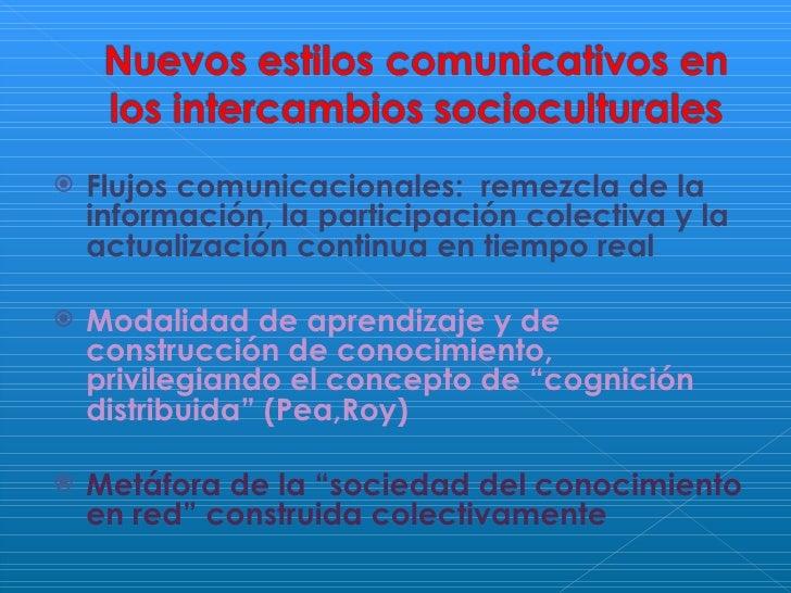 <ul><li>Flujos comunicacionales:  remezcla de la información, la participación colectiva y la actualización continua en ti...