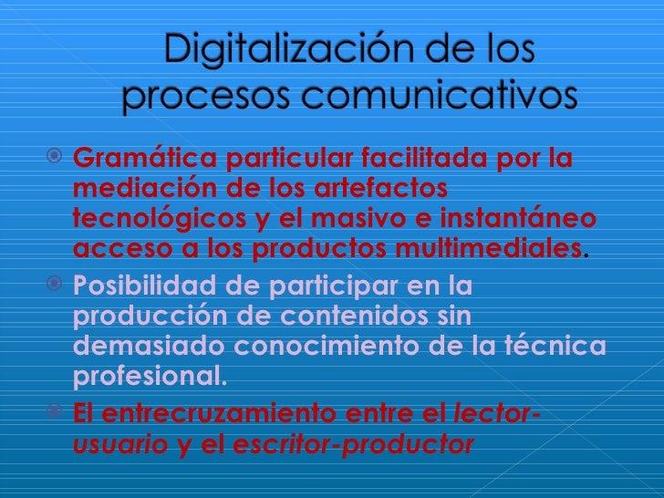 <ul><li>Gramática particular facilitada por la mediación de los artefactos tecnológicos y el masivo e instantáneo acceso a...
