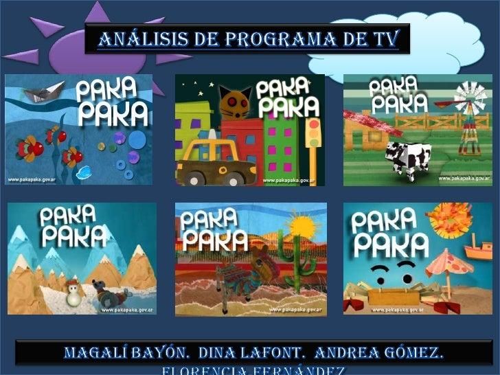 ANÁLISIS DE PROGRAMA DE TV<br />MAGALÍ BAYÓN.  DINA LAFONT.  ANDREA GÓMEZ.  FLORENCIA FERNÁNDEZ<br />