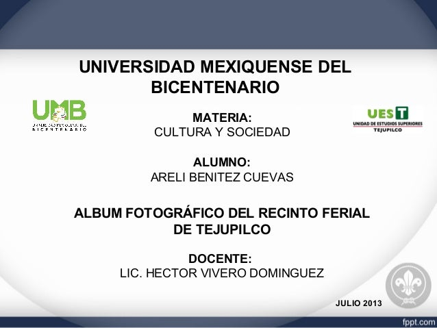 UNIVERSIDAD MEXIQUENSE DEL BICENTENARIO MATERIA: CULTURA Y SOCIEDAD ALUMNO: ARELI BENITEZ CUEVAS ALBUM FOTOGRÁFICO DEL REC...