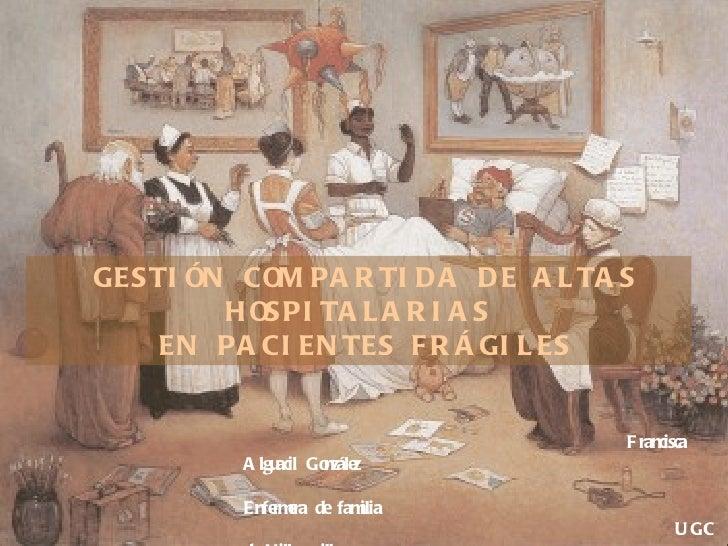 Francisca Alguacil González Enfermera de familia   UGC de Villacarrillo   E-Mail:   f [email_address] GESTIÓN COMPARTIDA D...