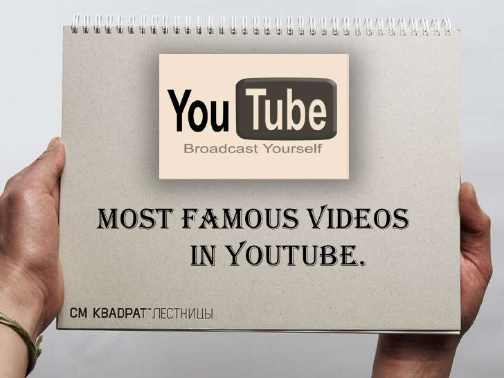MOST FAMOUS VIDEOS<br />            IN YOUTUBE.<br />
