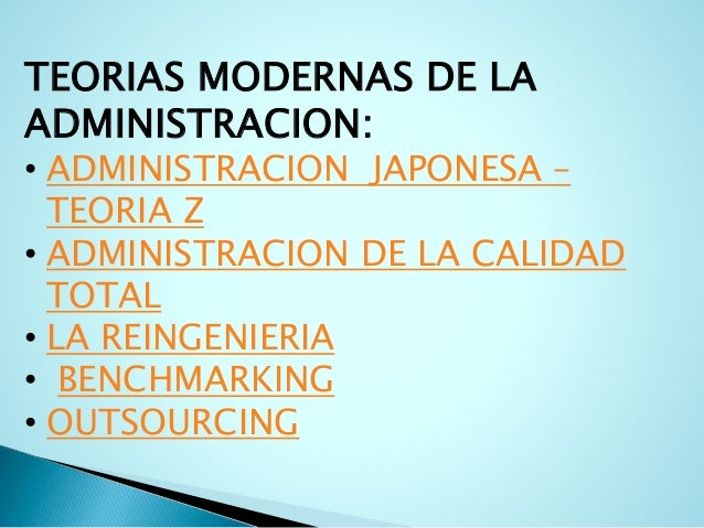 TEORIAS MODERNAS DE LA  ADMINISTRACION:  • ADMINISTRACION JAPONESA –  TEORIA Z  • ADMINISTRACION DE LA CALIDAD  TOTAL  • L...